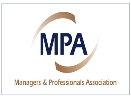 MANAGERS AND PROFESSIONALS ASSOCIATION Main objective - to assist our members to obtain the very best from their employment.