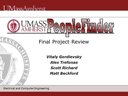 Electrical and Computer Engineering Vitaly Gordievsky Alex Trefonas Scott Richard Matt Beckford Final Project Review.