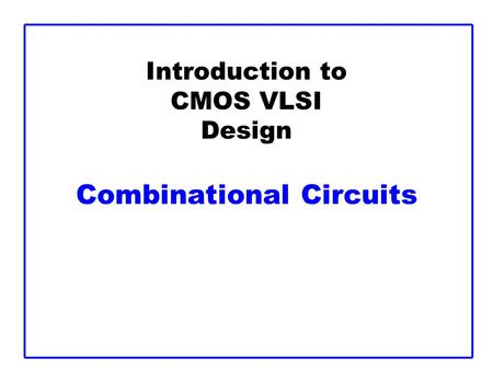 Introduction to CMOS VLSI Design Combinational Circuits.