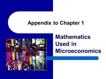 Appendix to Chapter 1 Mathematics Used in Microeconomics © 2004 Thomson Learning/South-Western.