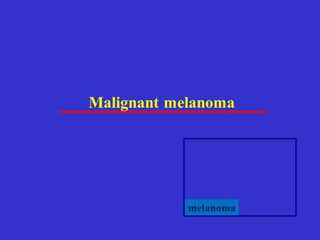 Malignant melanoma melanoma. Malignant melanoma -malignant tumor arising from melanocytes -tendency to early lymphogenic and haematogenic metastasing.