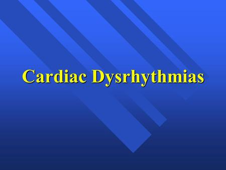 Cardiac Dysrhythmias.