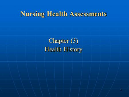 1 Nursing Health Assessments Chapter (3) Health History.