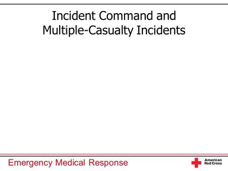 Emergency Medical Response Incident Command and Multiple-Casualty Incidents.