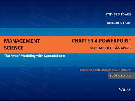 MANAGEMENT SCIENCE The Art of Modeling with Spreadsheets STEPHEN G. POWELL KENNETH R. BAKER Compatible with Analytic Solver Platform FOURTH EDITION CHAPTER.