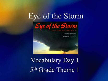 Eye of the Storm Vocabulary Day 1 5 th Grade Theme 1.