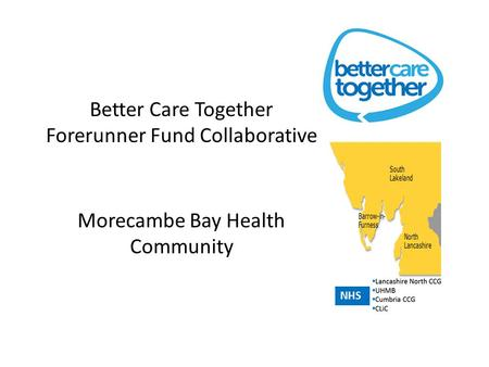 Better Care Together Forerunner Fund Collaborative Morecambe Bay Health Community NHS.