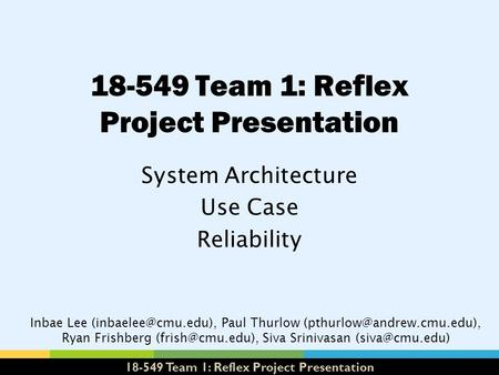18-549 Team 1: Reflex Project Presentation System Architecture Use Case Reliability Inbae Lee Paul Thurlow