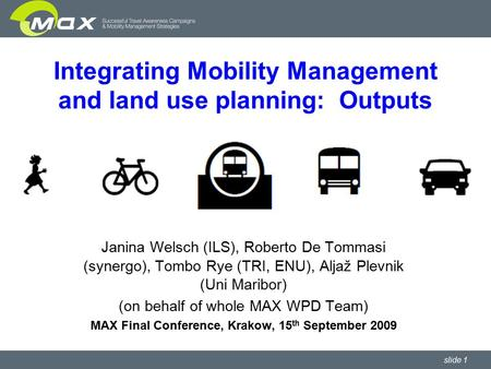 Slide 1 Integrating Mobility Management and land use planning: Outputs Janina Welsch (ILS), Roberto De Tommasi (synergo), Tombo Rye (TRI, ENU), Aljaž Plevnik.
