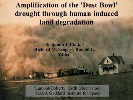 Amplification of the 'Dust Bowl' drought through human induced land degradation Benjamin I. Cook 1,2 Richard M. Seager 1, Ronald L. Miller 2 1 Lamont-Doherty.
