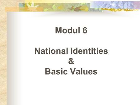 Modul 6 National Identities & Basic Values. The Classical Legends of Australian Identities I.A. The Bushman Legend Dr. Russel Wird's description on Bushman's.