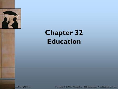 Chapter 32 Education Copyright © 2010 by The McGraw-Hill Companies, Inc. All rights reserved.McGraw-Hill/Irwin.
