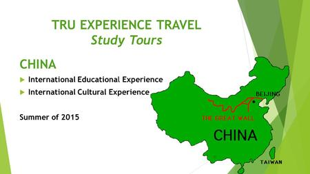 TRU EXPERIENCE TRAVEL Study Tours CHINA  International Educational Experience  International Cultural Experience Summer of 2015.