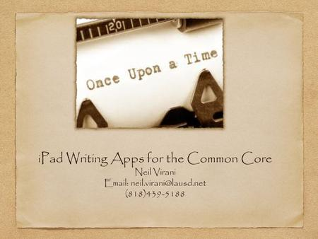 I Pad Writing Apps for the Common Core Neil Virani   (818)439-5188.