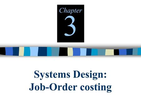 Systems Design: Job-Order costing Chapter 3. © The McGraw-Hill Companies, Inc., 2000 Irwin/McGraw-Hill Types of Costing Systems Used to Determine Product.