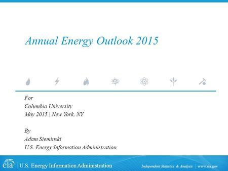 Www.eia.gov U.S. Energy Information Administration Independent Statistics & Analysis Annual Energy Outlook 2015 For Columbia University May 2015 | New.