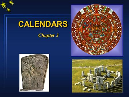 CALENDARSCALENDARS Chapter 3 The YEAR 2000 WAS YearAccording to: 1997Christ's actual birth circa 4 BC 2753Old Roman calendar 2749Ancient Babylonian calendar.