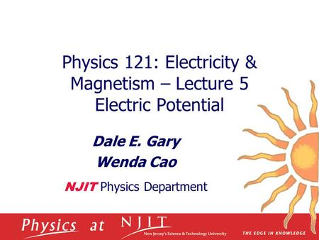 Physics 121: Electricity & Magnetism – Lecture 5 Electric Potential Dale E. Gary Wenda Cao NJIT Physics Department.