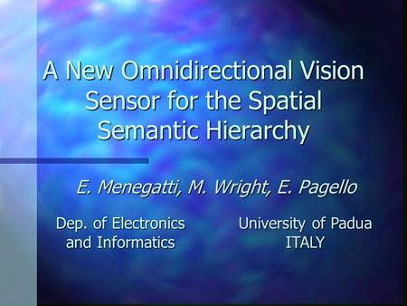A New Omnidirectional Vision Sensor for the Spatial Semantic Hierarchy E. Menegatti, M. Wright, E. Pagello Dep. of Electronics and Informatics University.