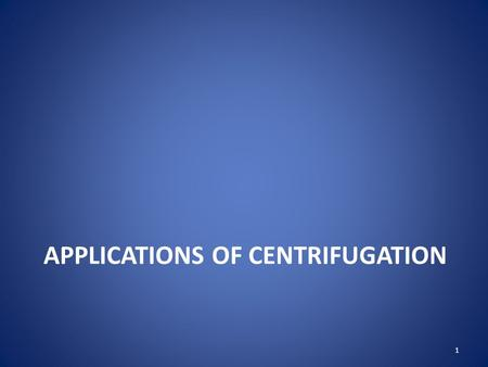 APPLICATIONS OF CENTRIFUGATION 1. Cell Fractionation Velocity sedimentation centrifugation separates particles ranging from coarse precipitates to sub.
