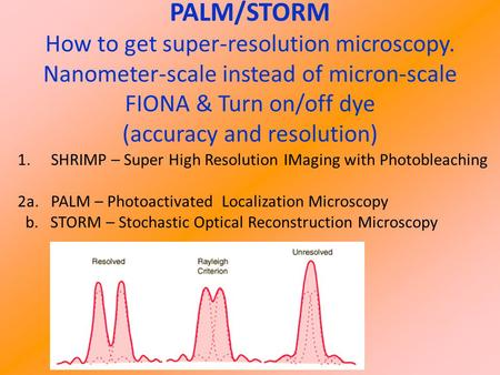 1.SHRIMP – Super High Resolution IMaging with Photobleaching 2a. PALM – Photoactivated Localization Microscopy b. STORM – Stochastic Optical Reconstruction.