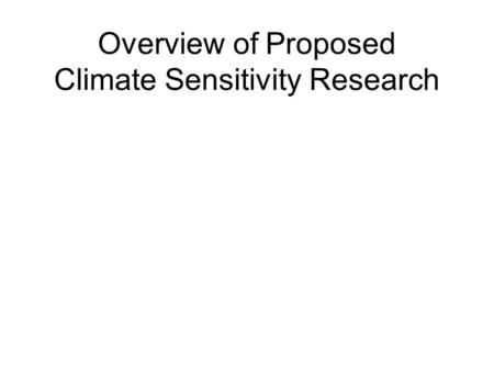 Overview of Proposed Climate Sensitivity Research.