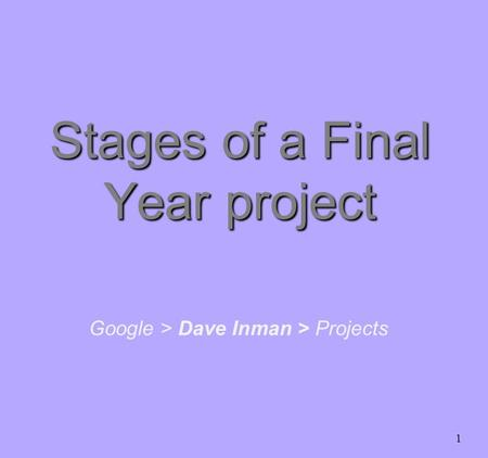 1 Google > Dave Inman > Projects Stages of a Final Year project.