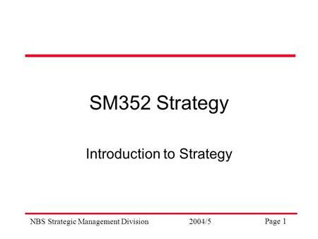 NBS Strategic Management Division2004/5 Page 1 SM352 Strategy Introduction to Strategy.