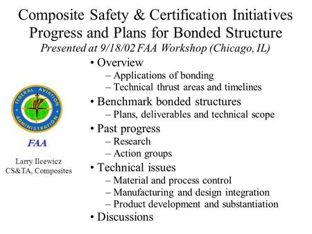Composite Safety & Certification Initiatives Progress and Plans for Bonded Structure Presented at 9/18/02 FAA Workshop (Chicago, IL) Overview Applications.