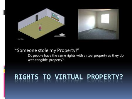 """Someone stole my Property!"" Do people have the same rights with virtual property as they do with tangible property?"