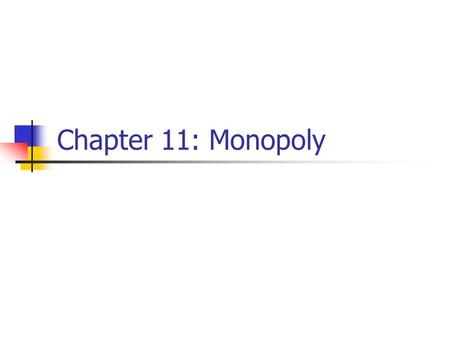 Chapter 11: Monopoly. Monopoly market single seller for a product with no close substitutes barriers to entry.