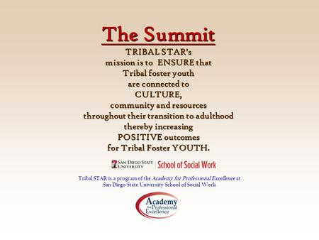The Summit TRIBAL STAR's mission is to ENSURE that Tribal foster youth are connected to CULTURE, community and resources throughout their transition to.
