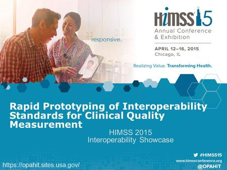 @OPAHIT Rapid Prototyping of Interoperability Standards for Clinical Quality Measurement HIMSS 2015 Interoperability Showcase https://opahit.sites.usa.gov/