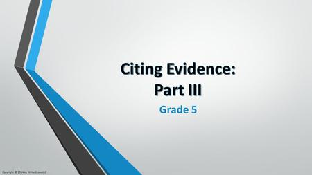 Grade 5 Copyright © 2014 by Write Score LLC. Let's Review: What is Text Evidence? Text evidence is necessary when answering questions about a text. Text.
