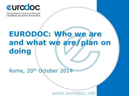 Www.eurodoc.net EURODOC: Who we are and what we are/plan on doing Rome, 20 th October 2014.