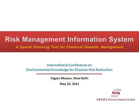 Risk Management Information System A Spatial Planning Tool for Chemical Disaster Management SENES Consultants India International Conference on Environmental.