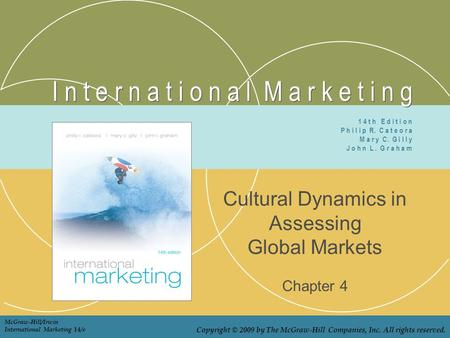 I n t e r n a t i o n a l M a r k e t i n g Cultural Dynamics in Assessing Global Markets Chapter 4 1 4 t h E d i t i o n P h i l i p R. C a t e o r a.