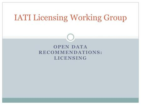 OPEN DATA RECOMMENDATIONS: LICENSING IATI Licensing Working Group.