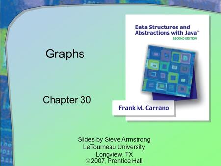 Graphs Chapter 30 Slides by Steve Armstrong LeTourneau University Longview, TX  2007,  Prentice Hall.
