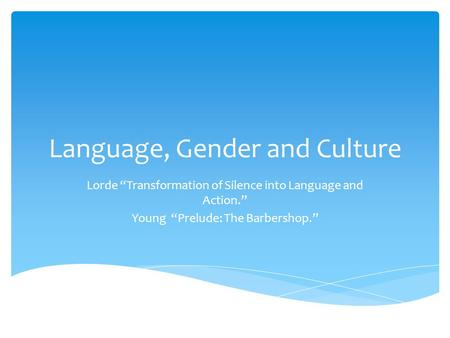 "Language, Gender and Culture Lorde ""Transformation of Silence into Language and Action."" Young ""Prelude: The Barbershop."""