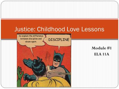 Module #1 ELA 11A Justice: Childhood Love Lessons.