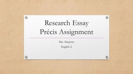 Research Essay Précis Assignment Mrs. Simpson English 2.