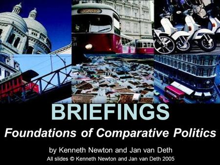 Foundations <strong>of</strong> Comparative Politics by Kenneth Newton and Jan van Deth All slides © Kenneth Newton and Jan van Deth 2005 BRIEFINGS.