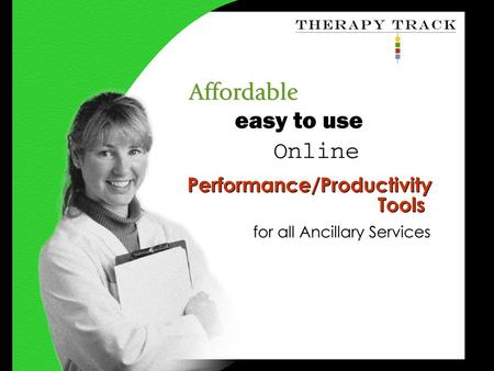 Www.therapytrack.com slide 1 of 12. www.therapytrack.com slide 2 of 12 Ancillary Services are the backbone of any hospital's overall patient care. From.