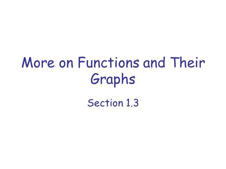 More on Functions and Their Graphs Section 1.3. Objectives Calculate and simplify the difference quotient for a given function. Calculate a function value.