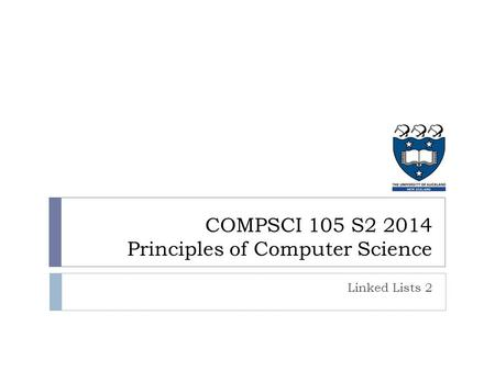 COMPSCI 105 S2 2014 Principles of Computer Science Linked Lists 2.