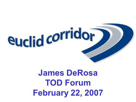 "James DeRosa TOD Forum February 22, 2007. Bus Rapid Transit (BRT) ""Think Rail, use Buses"" Exclusive Transit Lanes Fewer stops along route Improved boarding."