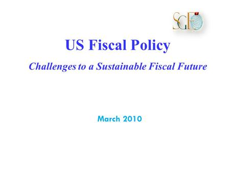 US Fiscal Policy Challenges to a Sustainable Fiscal Future March 2010.