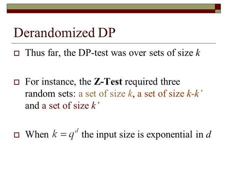 Derandomized DP  Thus far, the DP-test was over sets of size k  For instance, the Z-Test required three random sets: a set of size k, a set of size k-k'