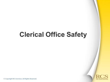 Clerical Office Safety. Topics  Lunchroom safety and housekeeping  Ergonomics  Electrical safety  Safe lifting  Slip, trips, and falls  Emergency.